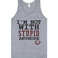 I'm not with Stupid anymore tank top tee t