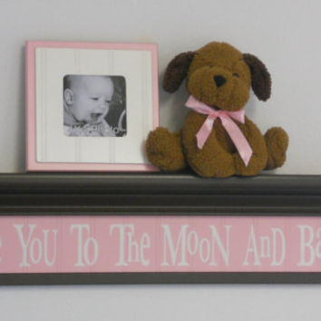 "Baby Girl Nursery Shelves - Love You To The Moon And Back Sign on 30"" Brown Shelf with Light Pink Nursery Wall Decor / Room Decor"