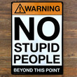 WARNING: NO STUPID PEOPLE TIN SIGN