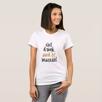 Eat drink and be married thsirt Wedding quote T-Shirt