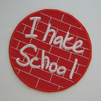 Ironon Embroidered Patch I Hate School 2.5 inch by Nice2MeetU