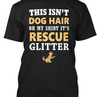 This Isn't Dog Hair It's Rescue Glitter