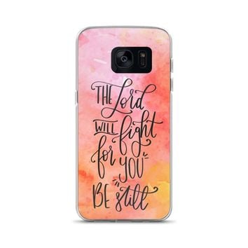The Lord Will Fight For You, Be Still Samsung Case