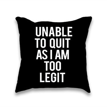 Unable To Quit As I Am Too Legit Throw Pillow