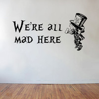 Alice in Wonderland - Mad Hatter - We're all mad here - Vinyl Wall Decal