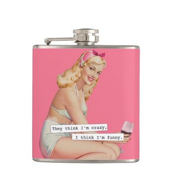 They Think I'm Crazy, I think I'm Funny Hip Flasks