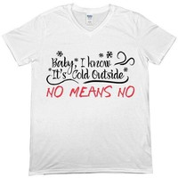 Baby It's Cold Outside -- Unisex T-Shirt