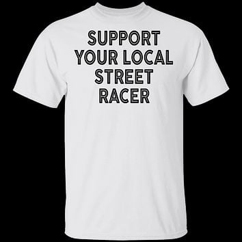 Support Your Local Street Racer T-Shirt