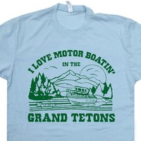 Grand Tetons T Shirt Vintage Wyoming Shirt I Love Motor Boating In The Grand Tetons