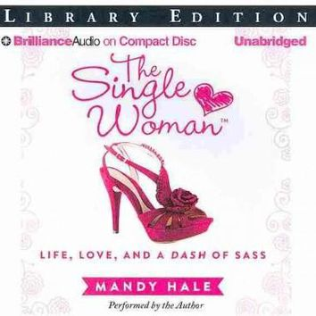 The Single Woman: Life, Love, and a Dash of Sass; Library Edition