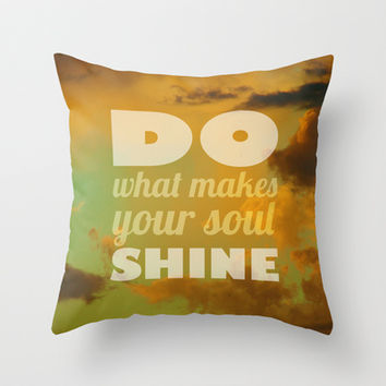 Do what makes your soul shine Throw Pillow by Louise Machado