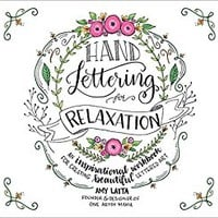 Hand Lettering for Relaxation: An Inspirational Workbook for Creating Beautiful Lettered Art Paperback – July 11, 2017