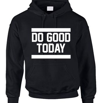 Adult Hoodie Do Good Today Cool Motivation Hoodie