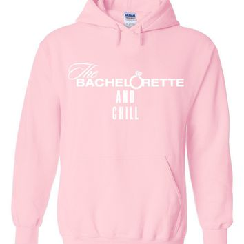 "The Bachelorette ""The Bachelorette and Chill"" Hoodie Sweatshirt"