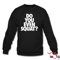 Do You Even Squat crewneck sweatshirt