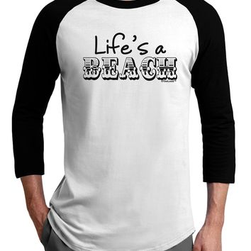 Lifes a Beach Adult Raglan Shirt by TooLoud