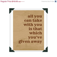 sale // All You Can Take with You is That Which You've Given Away -  It's a Wonderful Life - Movie - Quotation Art Print 8x10