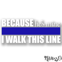 Thin Blue Line Because He's Mine I Walk This Line Police Wife Car Decal Sticker