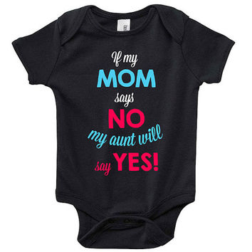 "Cute ""If My Mom Says No, My Aunt Will Say Yes"" Baby Clothes Infant Bodysuit Jumper Baby Shower Gift idea New Mom Sister Christmas Humor"