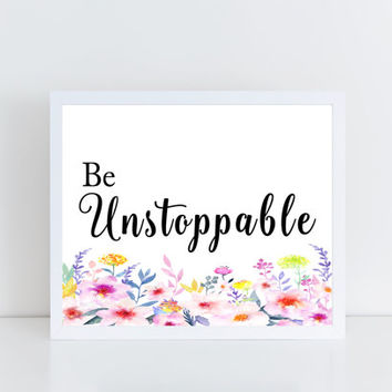 Be Unstoppable, printable, quote, floral, watercolor, wall decor, room, motivational, inspirational, typography, gift idea, dorm, modern