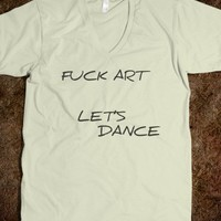 FUCK ART, LET'S DANCE