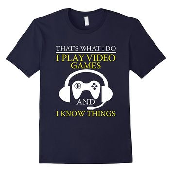 FUNNY PLAY VIDEO GAMES AND I KNOW THINGS T-SHIRT Geek Gift