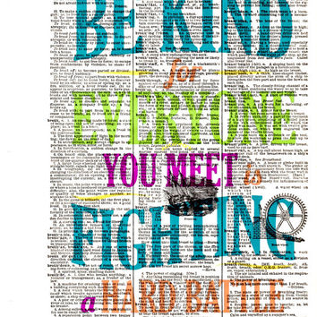 Be Kind for Everyone You Meet is Fighting a Hard Battle - Quote - FREE SHIPPING - English Dictionary Book Page Art Print