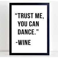 Trust Me You Can Dance Wine Print Drink Poster Wall Art Print Kitchen Quote Motivation Famous Wall Sign Letters Home Decor PP57
