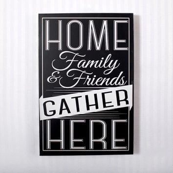 Quot Home Family Amp Friends Gather Here Quot Wall From Firstofakind Com
