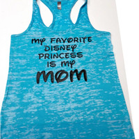 My Favourite Disney Princess is my MOM Burnout Racerback Athletic Fit TankTop  Super Comfy Mothers Day Gift Unique Best Mom Great Tank Top