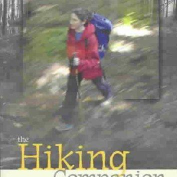 The Hiking Companion: Getting the Most from the Trail Experience Throughout the Seasons : Where to Go, What to Bring, Basic Navigation, and Backpacking: The Hiking Companion
