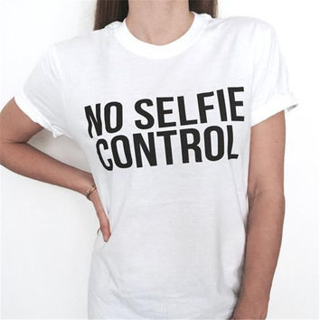 No selfie control letters print Women tshirts Cotton Casual Funny T Shirt For Lady Top Tee Hipster white
