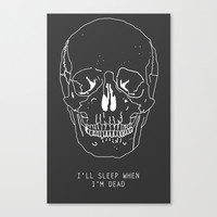I'll Sleep When I'm Dead Stretched Canvas by Halfmoon Industries