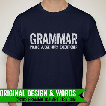 Grammar Police Judge Jury Executioner Shirt Custom Listing Pre-Orders Grammatical Art Grammar Shirt Gifts for Teachers Nerdy Shirt Geek Chic