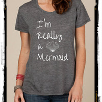I'm Really a Mermaid Cursive boho slouchy t shirt Alternative Apparel KIMBER tee tshirt vintage style screenprint ladies scoop top