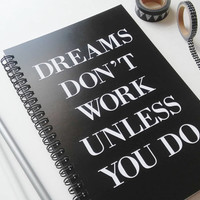 Writing journal, spiral notebook, bullet journal, black white, sketchbook, blank lined grid, motivational - Dreams don't work unless you do