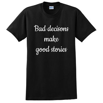 Bad decisions make good stories, funny saying, lifestyle, make a story, cool gift idea T Shirt