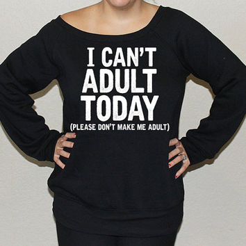 I cant adult today sweatshirt. I cant adult today. Womens Sweater.
