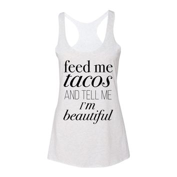Feed me tacos and tell me I'm beautiful - Racerback (heather grey)