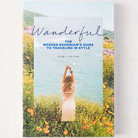 Wanderful: The Modern Bohemian's Guide to Traveling in Style By Andi Eaton | Urban Outfitters