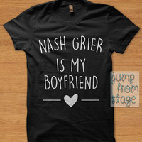 FAST SHIPPING Nash Grier Is My Boyfriend T shirts