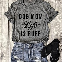 Dog Mom Life Is Ruff Letter Printed Round Neck T-Shirt Gray