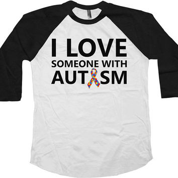 Autism Awareness Shirt I Love Someone With Autism Shirt Autism Awareness Ribbon Support T Shirt Charity American Apparel Unisex Raglan-SA586