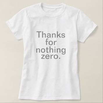 Thanks for Nothing Zero T-Shirt