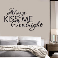 Vinyl Decal Quote Bedrooms Always Kiss Me Goodnight Wall Stickers (ig1315)