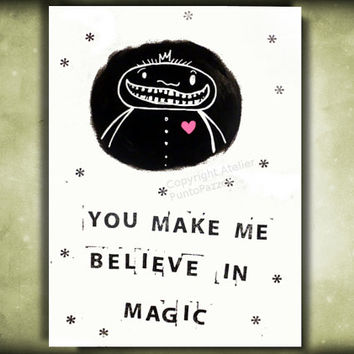 You make me believe in magic- typo art -gift for lovers