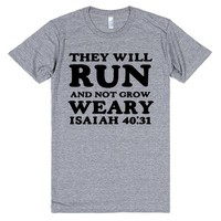 THEY WILL RUN AND NOT GROW WEARY ISAIAH 40:31 CHRISTIANITY SHIRT