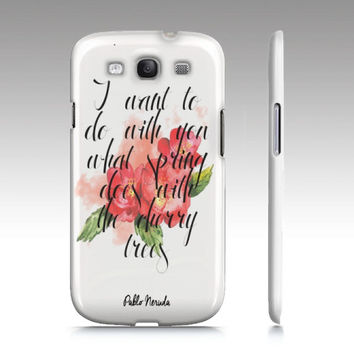Neruda Quote Phone Case - Love Quote Phone Cover - Floral - Literary Phone Case - Typography - Mobile Accessories