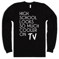 High School looks so much cooler on TV long sleeve tee-T-Shirt