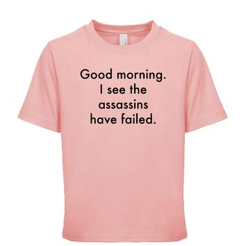 Good Morning I See The Assassins Have Failed Unisex Kid's Tee